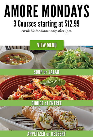 AMORE MONDAYS. 3 Courses starting at $12.99. Available for dinner only after 3pm. VIEW MENU